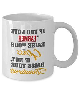 If You Love A Farmer, Raise Your Glass. Funny Quotes Coffee